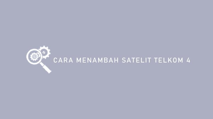 Cara Menambah Satelit Telkom 4