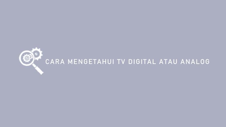 Cara Mengetahui TV Digital Atau Analog