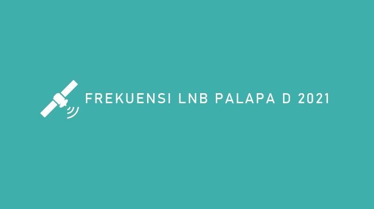 Frekuensi LNB Palapa D 2021