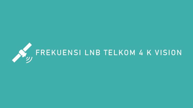 Frekuensi LNB Telkom 4 K Vision