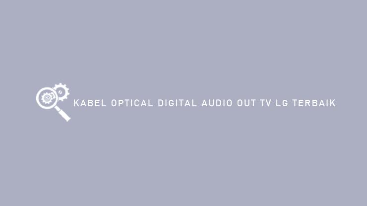 Kabel Optical Digital Audio Out TV LG Terbaik