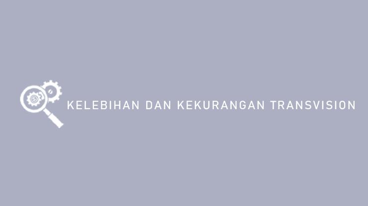 Kelebihan dan Kekurangan Transvision