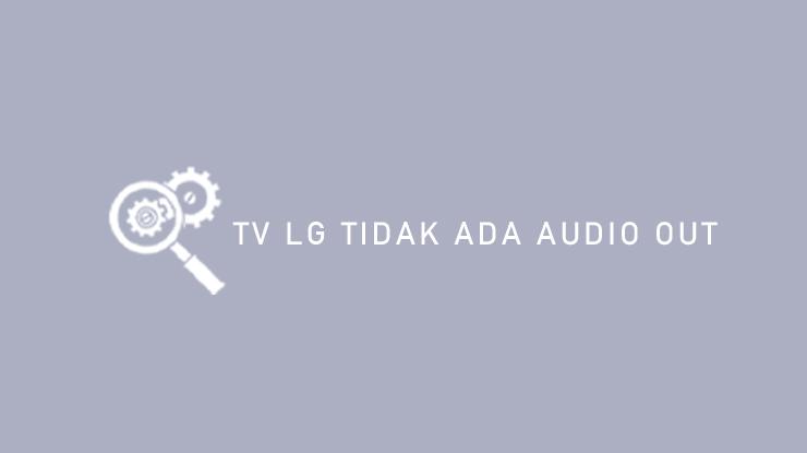 TV LG Tidak Ada Audio Out