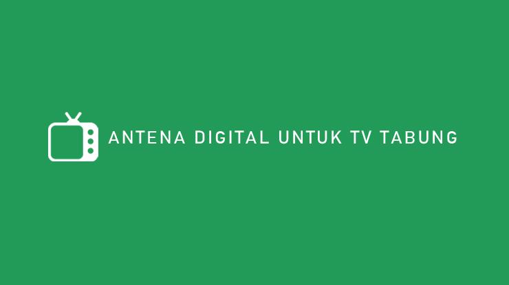 Antena Digital Untuk TV Tabung