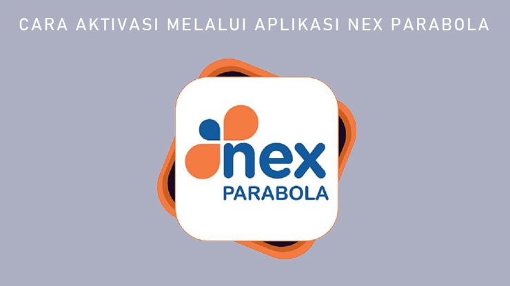 Cara Aktivasi Melalui Aplikasi Nex Parabola