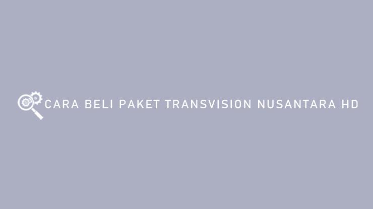 Cara Beli Paket Transvision Nusantara HD