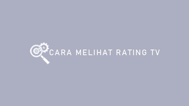 Cara Melihat Rating TV