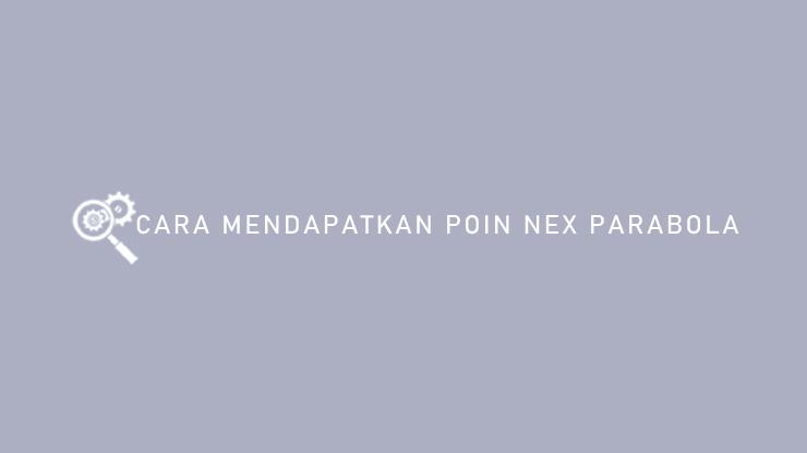 Cara Mendapatkan Poin Nex Parabola