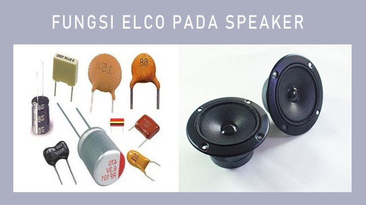 Fungsi Elco Pada Speaker .