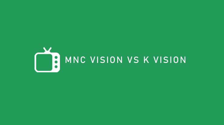 MNC Vision Vs K Vision