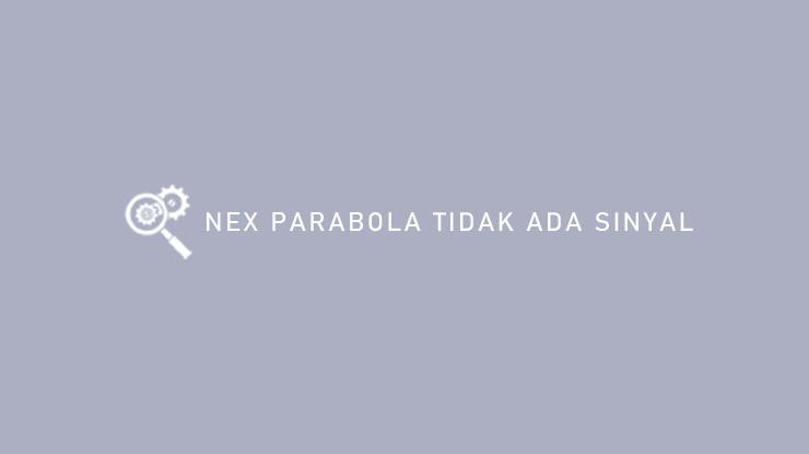 Nex Parabola Tidak Ada Sinyal