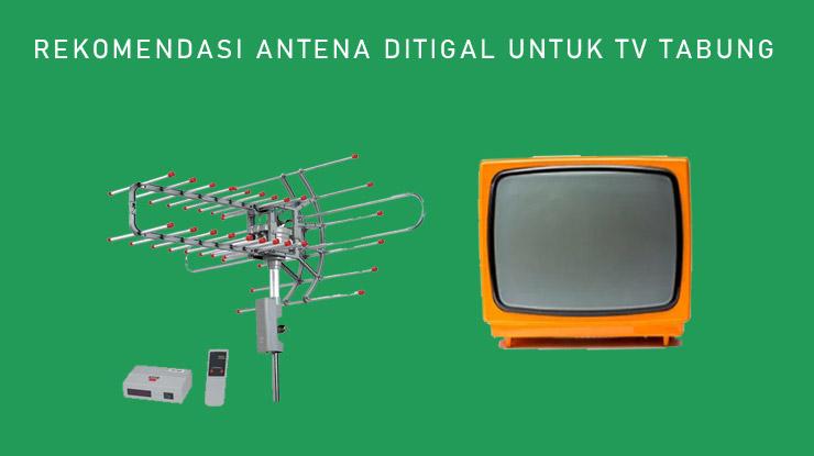 Rekomendasi Antena Digital Untuk TV Tabung
