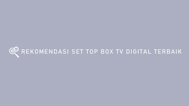 Rekomendasi Set Top Box TV Digital Terbaik
