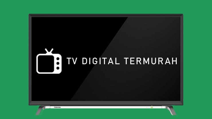 Rekomendasi TV Digital Termurah