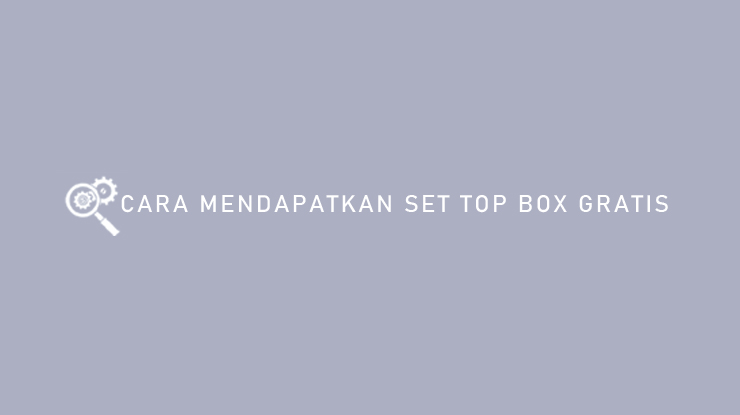 Cara Mendapatkan Set Top Box Gratis