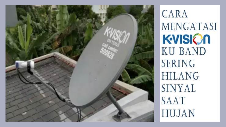 Cara Mengatasi K Vision Ku Band Sering Hilang Sinyal Saat Hujan.