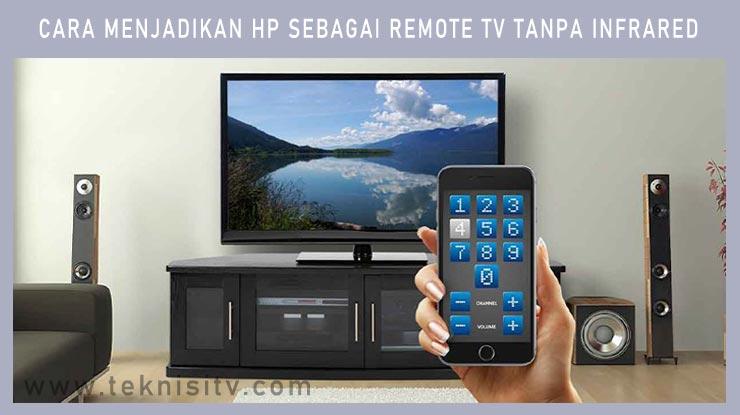 Cara Menjadikan HP Sebagai Remote TV Tanpa Infrared.