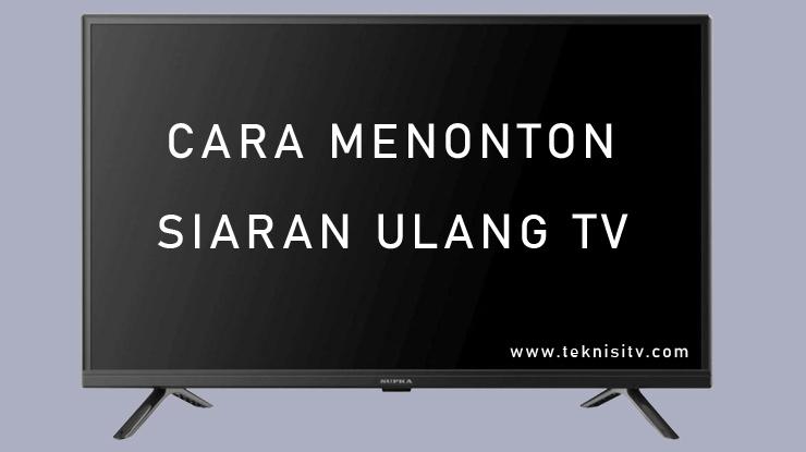 Cara Menonton Siaran Ulang TV.