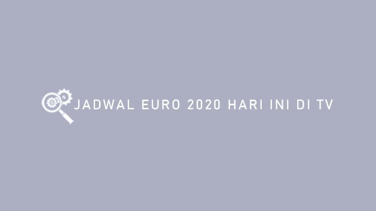Jadwal EURO 2020 Hari Ini di TV
