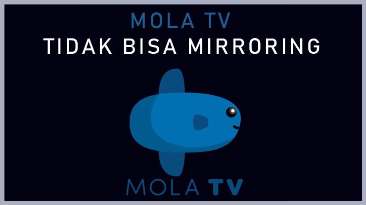 Mola TV Tidak Bisa Mirroring .