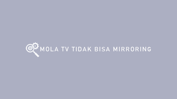 Mola TV Tidak Bisa Mirroring