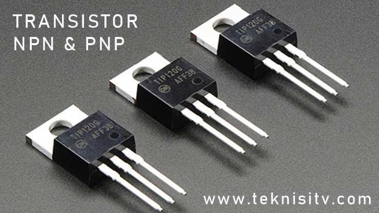 Pengertian Transistor NPN dan PNP