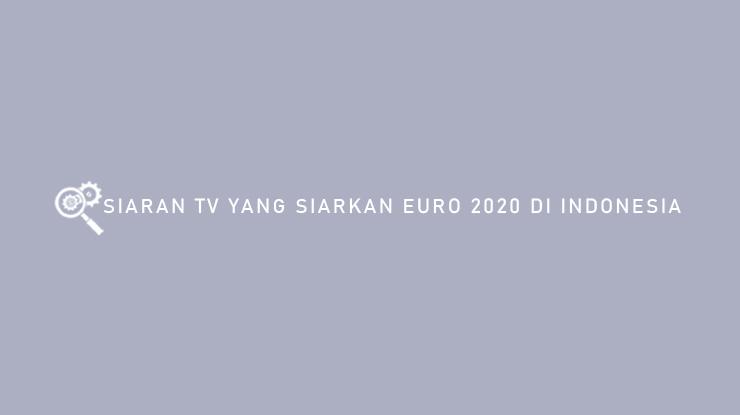 Siaran TV Yang Siarkan EURO 2020 di Indonesia