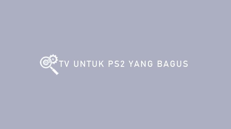 TV Untuk PS2 Yang Bagus