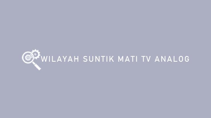 Wilayah Suntik Mati TV Analog
