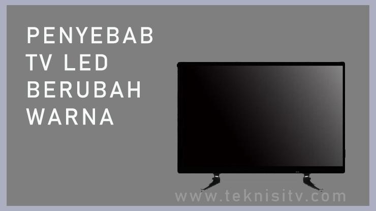 Beberapa Penyebab Perubahan Warna Pada TV LED