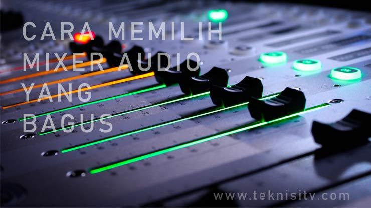 Cara Memilih Mixer Audio Yang Bagus