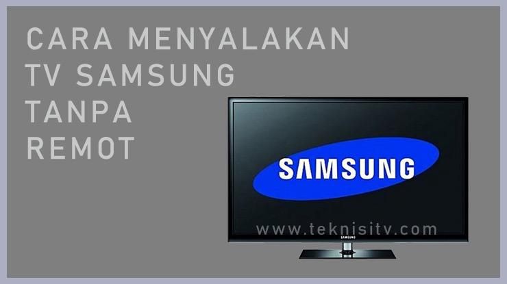 Cara Menyalakan TV Samsung Tanpa Remote