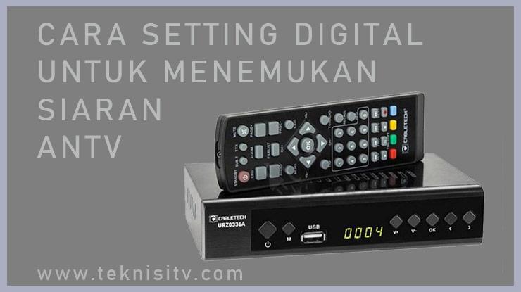 Cara Setting Digital Untuk Menemukan Siaran ANTV