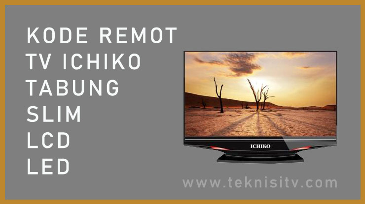 Kode Remote TV Ichiko Slim Tabung LCD LED