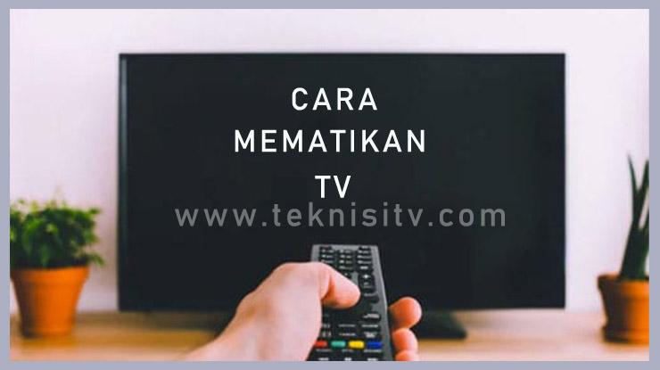 Langkah Mematikan Televisi Yang Benar