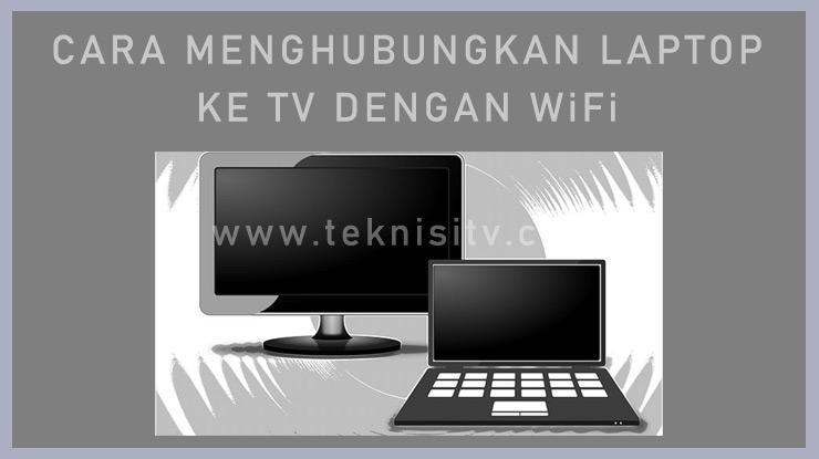 Metode Menghubungkan TV ke Laptop Dengan Wifi