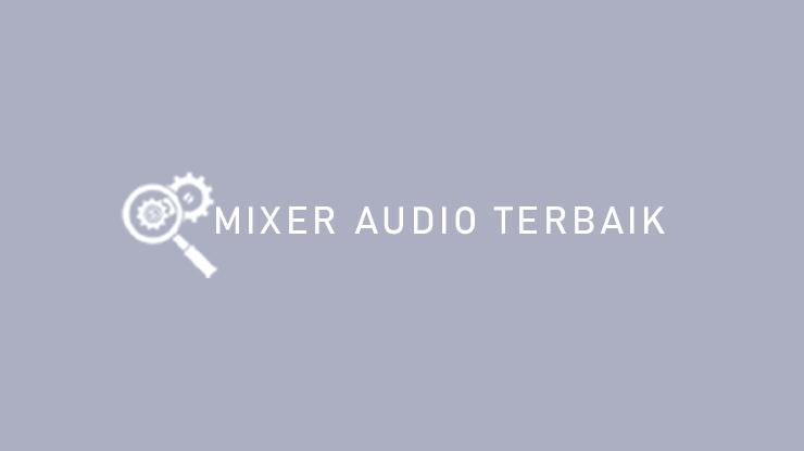Mixer Audio Terbaik.