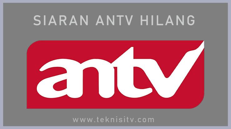 Penyebab Saluran ANTV Tidak Ada