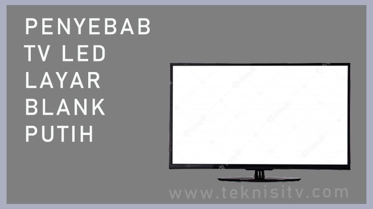 Penyebab TV LED Layar Blank Putih