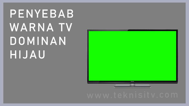 Penyebab Warna Televisi Tidak Normal Dominan Hijau