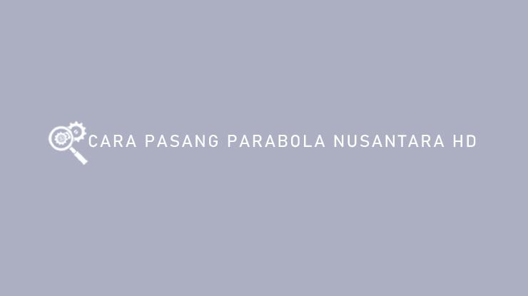 Cara Pasang Parabola Nusantara HD