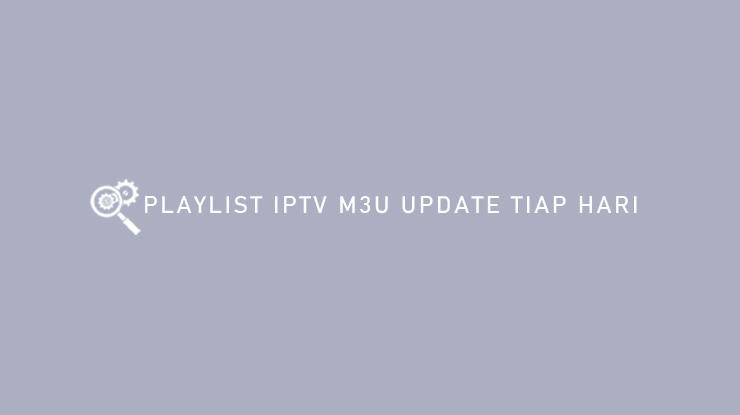 Playlist IPTV M3U Update Tiap Hari